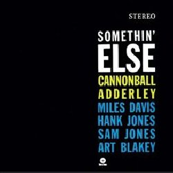 ADDERLEY CANNONBALL :  SOMETHIN' ELSE  (WAX TIME)  Tornato a New York, Cannonball, che aveva firmato un accordo per fare un disco, mi ha chiesto di suonare con lui in quella sessione e io l'ho fatto come un favore. Il disco si chiamava Somethin' Else ed era molto bello. Così parla Miles Davis di Somethin' Else nella sua autobiografia. Anche se al momento della sua pubblicazione fu considerato un'ordinaria sessione di registrazione di jazzisti professionisti, la popolarità di questo album è cresciuta negli anni fino ad essere considerato uno dei migliori album jazz di sempre. Nel periodo in cui ha registrato Somethin' Else, Cannonball Adderley aveva già inciso numerosi dischi a proprio nome con il suo quintetto ed era membro del sestetto di Miles Davis, al fianco del pianista Bill Evans, del bassista Paul Chambers e del batterista Jimmy Cobb. In Somethin' Else Adderley è affiancato invece, oltre che dallo stesso Miles, da Hank Jones, Sam Jones e Art Blakey.
